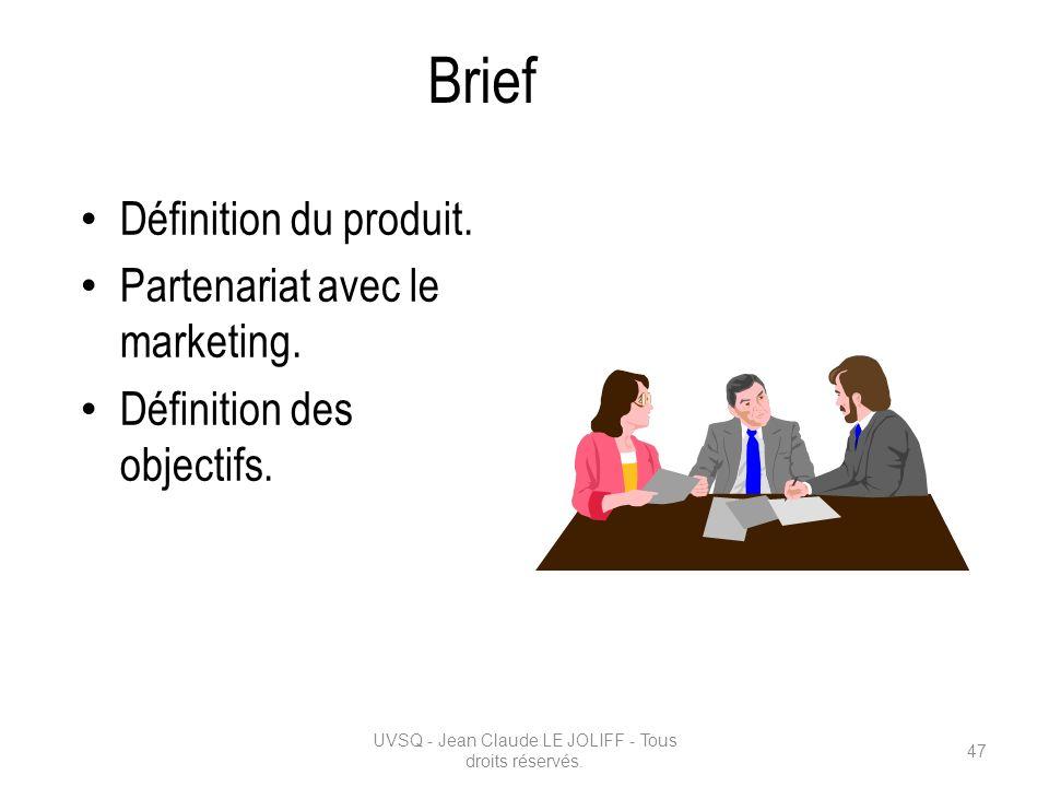 Brief Définition du produit. Partenariat avec le marketing. Définition des objectifs. UVSQ - Jean Claude LE JOLIFF - Tous droits réservés. 47