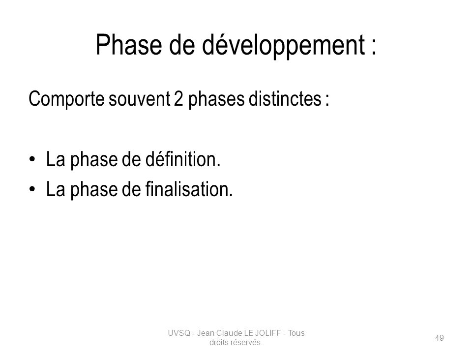 Phase de développement : Comporte souvent 2 phases distinctes : La phase de définition. La phase de finalisation. UVSQ - Jean Claude LE JOLIFF - Tous