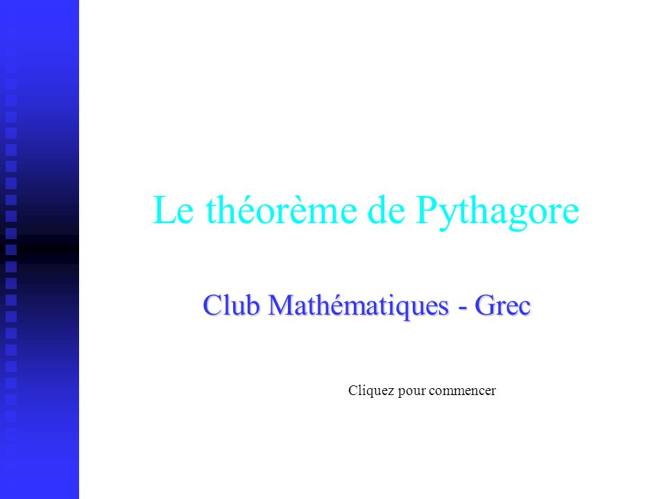 Le théorème de Pythagore Club Mathématiques - Grec Cliquez pour commencer