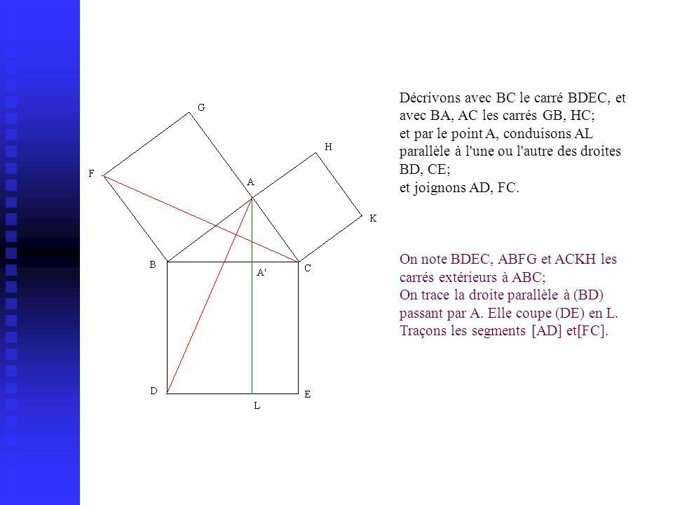 Décrivons avec BC le carré BDEC, et avec BA, AC les carrés GB, HC; et par le point A, conduisons AL parallèle à l une ou l autre des droites BD, CE; et joignons AD, FC.