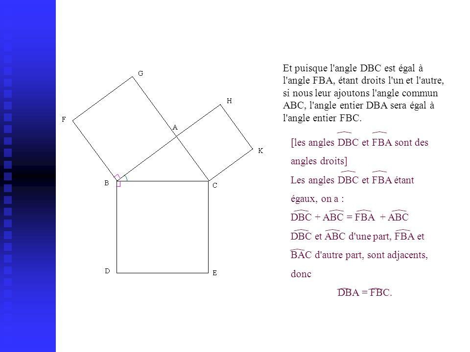 Et puisque l angle DBC est égal à l angle FBA, étant droits l un et l autre, si nous leur ajoutons l angle commun ABC, l angle entier DBA sera égal à l angle entier FBC.