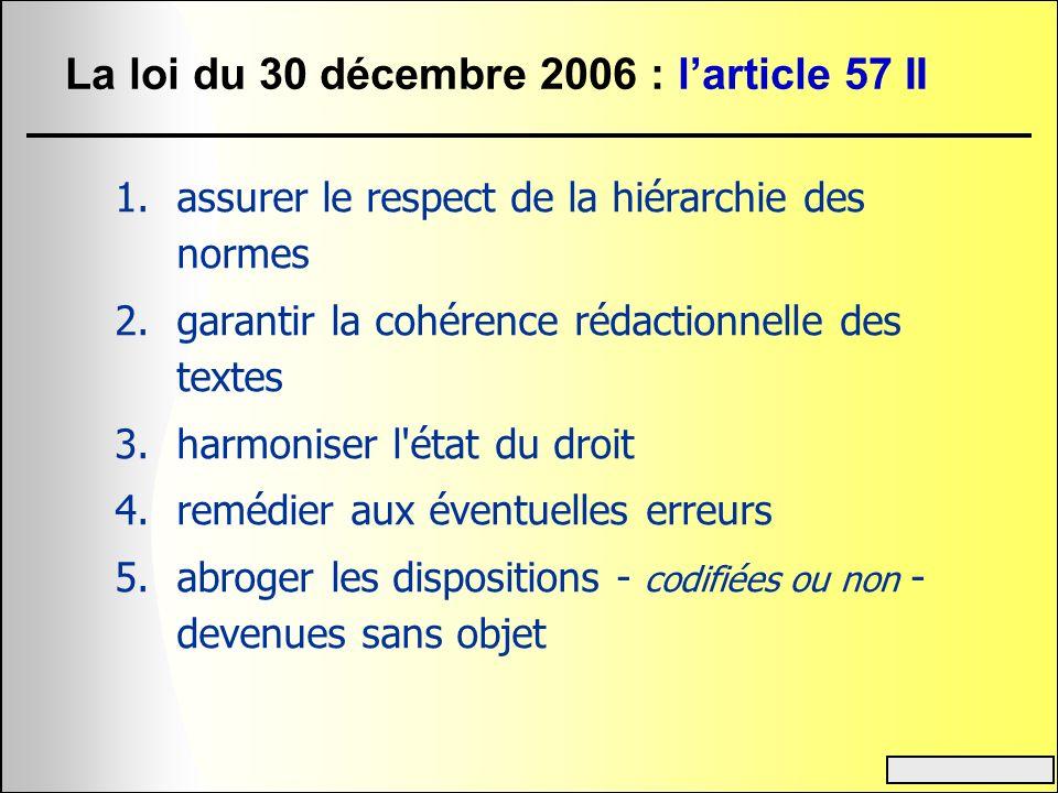 La loi du 30 décembre 2006 : larticle 57 II 1.assurer le respect de la hiérarchie des normes 2.garantir la cohérence rédactionnelle des textes 3.harmo
