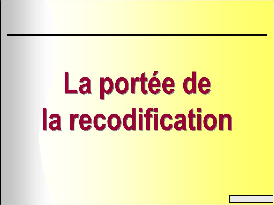 La portée de la recodification