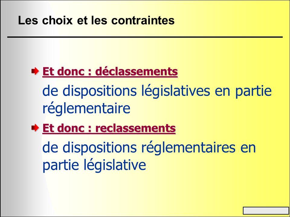 Les choix et les contraintes Et donc : déclassements de dispositions législatives en partie réglementaire Et donc : reclassements de dispositions régl