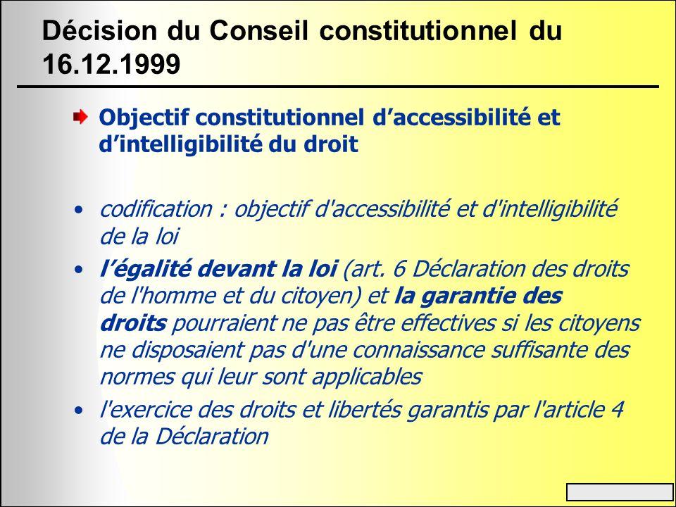 Décision du Conseil constitutionnel du 16.12.1999 Objectif constitutionnel daccessibilité et dintelligibilité du droit codification : objectif d'acces