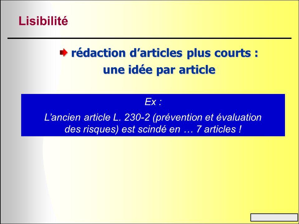 Lisibilité rédaction darticles plus courts : une idée par article Ex : Lancien article L. 230-2 (prévention et évaluation des risques) est scindé en …
