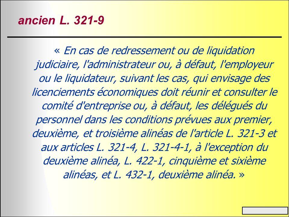 ancien L. 321-9 « En cas de redressement ou de liquidation judiciaire, l'administrateur ou, à défaut, l'employeur ou le liquidateur, suivant les cas,