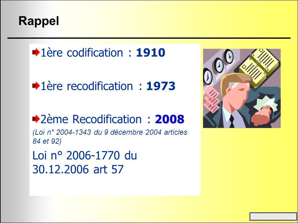 Rappel 1ère codification : 1910 1ère recodification : 1973 2008 2ème Recodification : 2008 (Loi n° 2004-1343 du 9 décembre 2004 articles 84 et 92) Loi