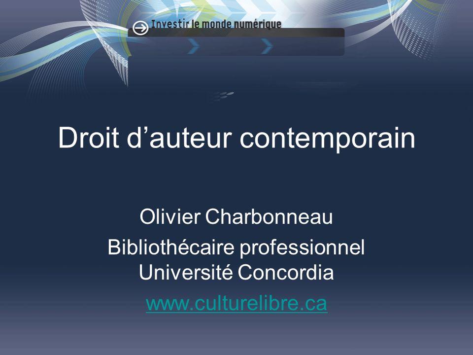 Droit dauteur contemporain Olivier Charbonneau Bibliothécaire professionnel Université Concordia www.culturelibre.ca