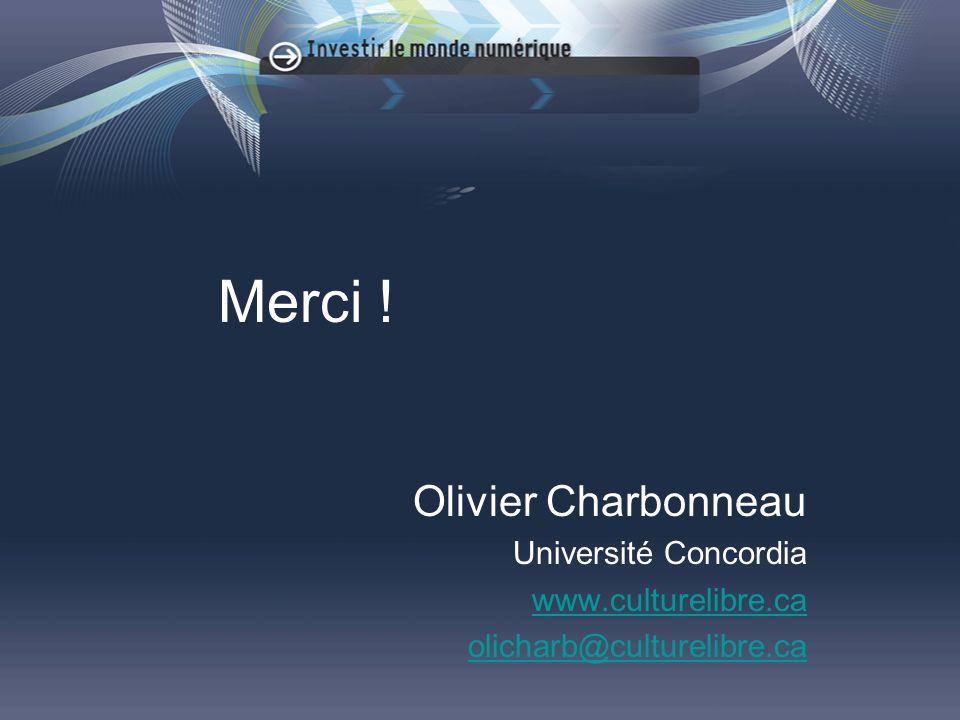 Merci ! Olivier Charbonneau Université Concordia www.culturelibre.ca olicharb@culturelibre.ca