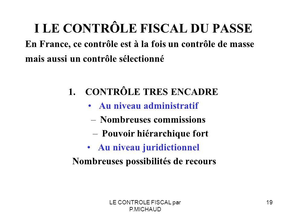 I LE CONTRÔLE FISCAL DU PASSE En France, ce contrôle est à la fois un contrôle de masse mais aussi un contrôle sélectionné 1. CONTRÔLE TRES ENCADRE Au
