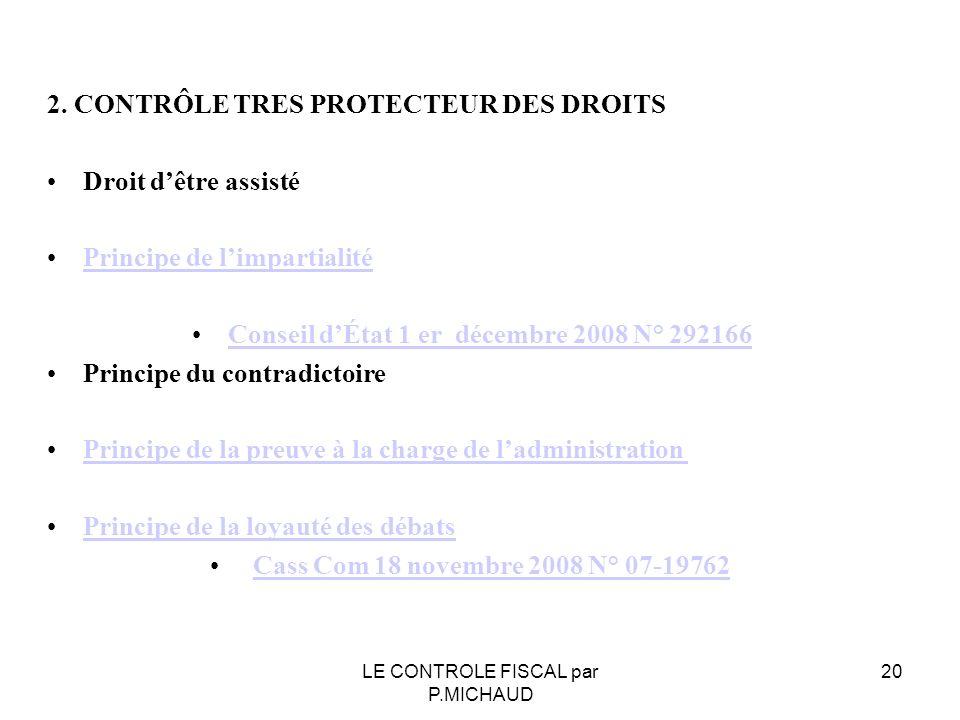 2. CONTRÔLE TRES PROTECTEUR DES DROITS Droit dêtre assisté Principe de limpartialité Conseil dÉtat 1 er décembre 2008 N° 292166 Principe du contradict