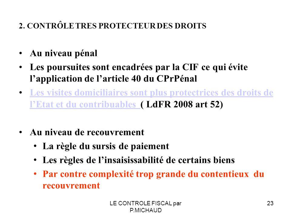 Au niveau pénal Les poursuites sont encadrées par la CIF ce qui évite lapplication de larticle 40 du CPrPénal Les visites domiciliaires sont plus prot