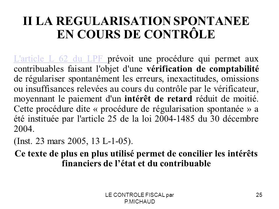 II LA REGULARISATION SPONTANEE EN COURS DE CONTRÔLE L'article L 62 du LPF L'article L 62 du LPF prévoit une procédure qui permet aux contribuables fai