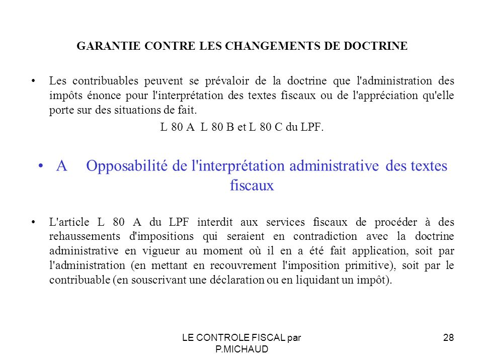 GARANTIE CONTRE LES CHANGEMENTS DE DOCTRINE Les contribuables peuvent se prévaloir de la doctrine que l'administration des impôts énonce pour l'interp