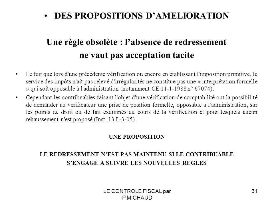 DES PROPOSITIONS DAMELIORATION Une règle obsolète : labsence de redressement ne vaut pas acceptation tacite Le fait que lors d'une précédente vérifica