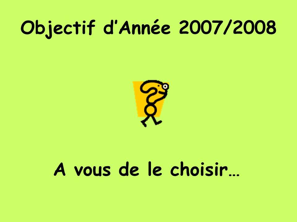 Objectif dAnnée 2007/2008 A vous de le choisir…