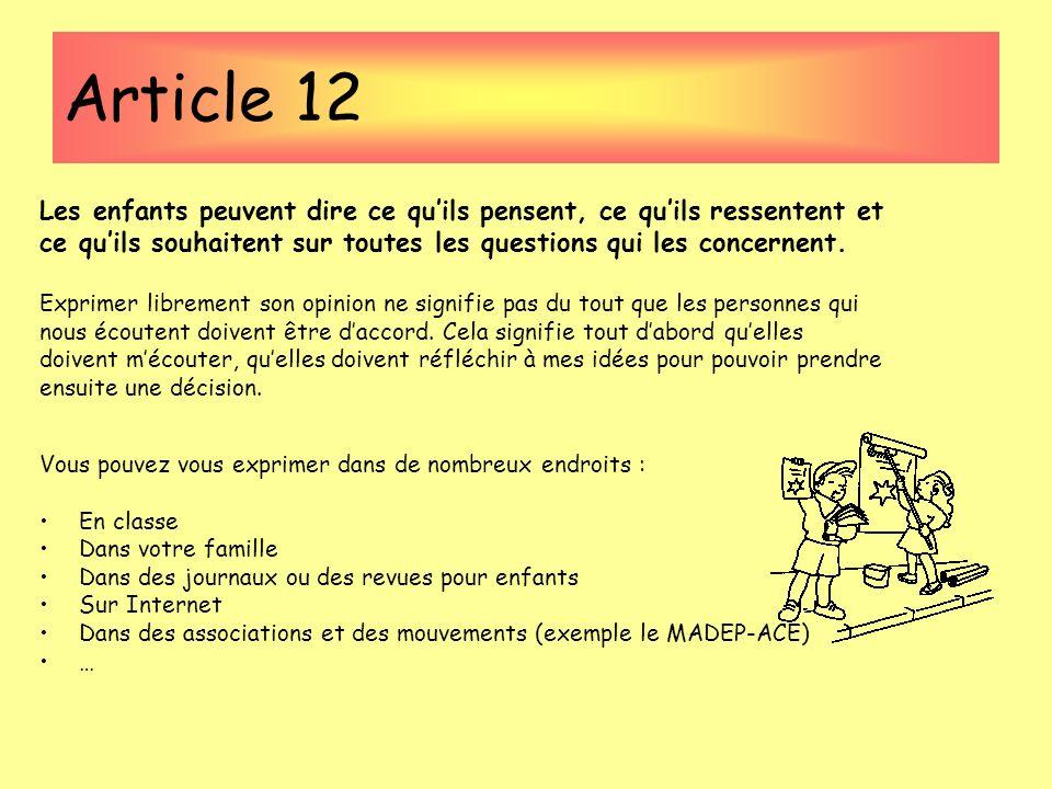 Article 12 Les enfants peuvent dire ce quils pensent, ce quils ressentent et ce quils souhaitent sur toutes les questions qui les concernent. Exprimer