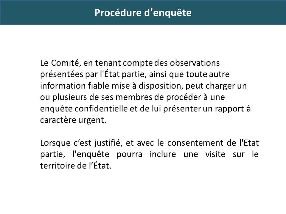 Procédure denquête Après avoir examiné les conclusions de l enquête, le Comité les transmettra sans délai à l État partie intéressé, accompagnées de ses observations et recommandations.