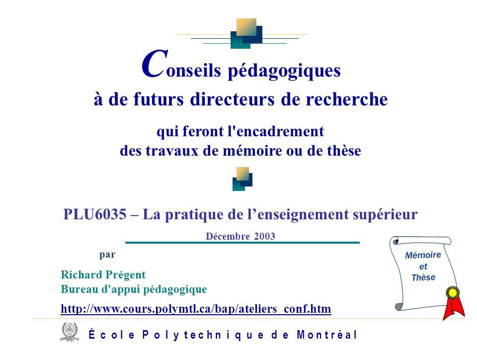 C onseils pédagogiques à de futurs directeurs de recherche qui feront l'encadrement des travaux de mémoire ou de thèse PLU6035 – La pratique de lensei