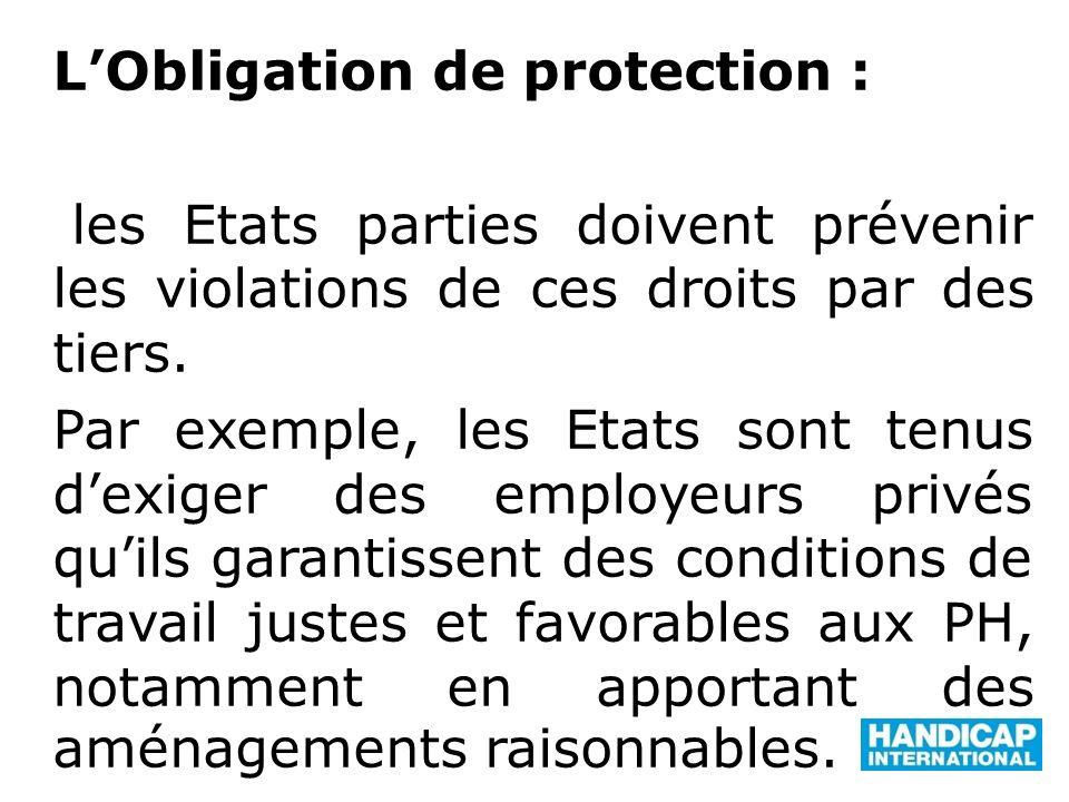 LObligation de protection : les Etats parties doivent prévenir les violations de ces droits par des tiers. Par exemple, les Etats sont tenus dexiger d