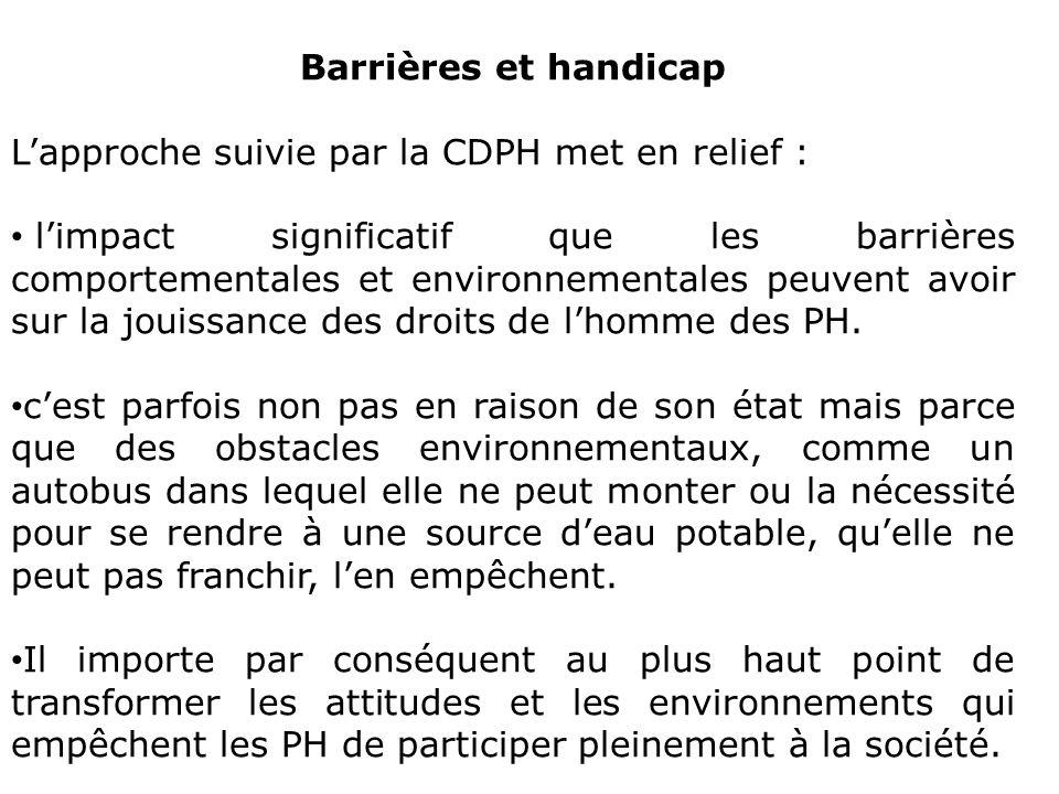 Barrières et handicap Lapproche suivie par la CDPH met en relief : limpact significatif que les barrières comportementales et environnementales peuven
