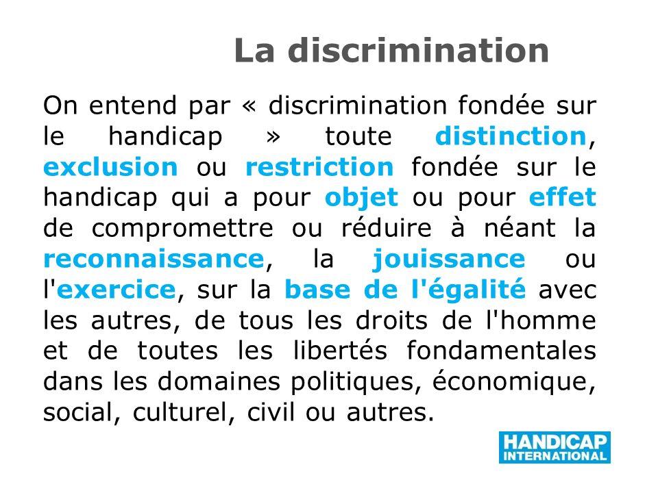 On entend par « discrimination fondée sur le handicap » toute distinction, exclusion ou restriction fondée sur le handicap qui a pour objet ou pour ef