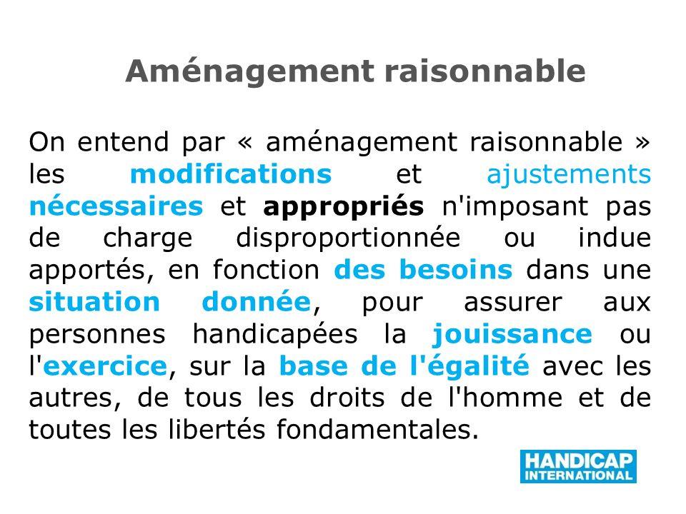 On entend par « aménagement raisonnable » les modifications et ajustements nécessaires et appropriés n'imposant pas de charge disproportionnée ou indu