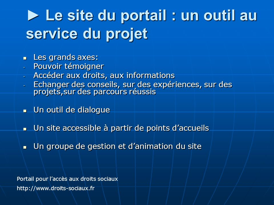 Le site du portail : un outil au service du projet Le site du portail : un outil au service du projet Les grands axes: Les grands axes: - Pouvoir témo