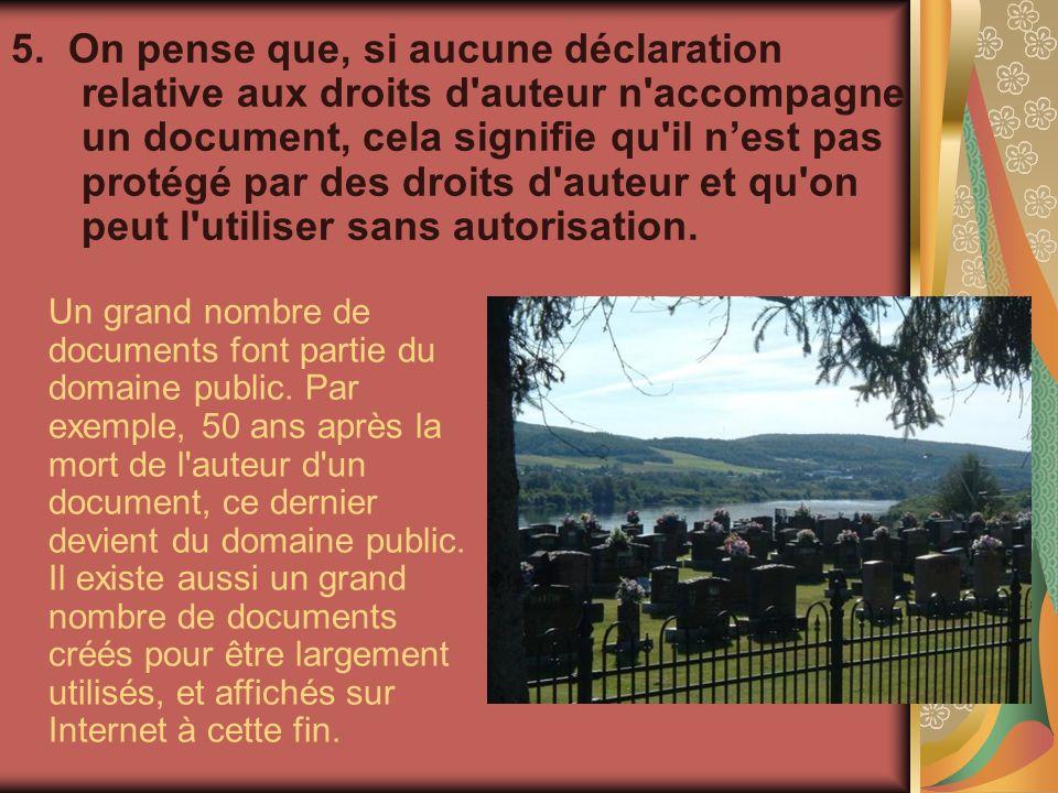 5. On pense que, si aucune déclaration relative aux droits d'auteur n'accompagne un document, cela signifie qu'il nest pas protégé par des droits d'au