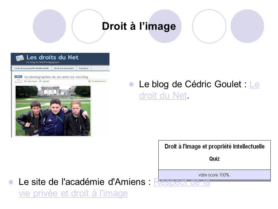 Droit à limage Le blog de Cédric Goulet : Le droit du Net.Le droit du Net Le site de l académie d Amiens : Respect de la vie privée et droit à l imageRespect de la vie privée et droit à l image