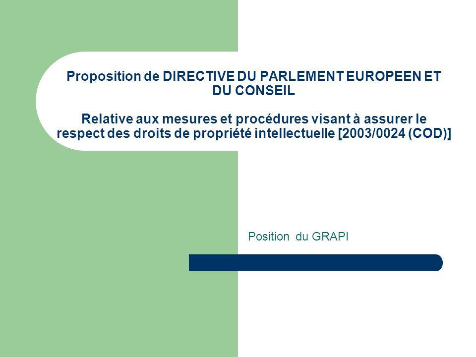 Proposition de DIRECTIVE DU PARLEMENT EUROPEEN ET DU CONSEIL Relative aux mesures et procédures visant à assurer le respect des droits de propriété intellectuelle [2003/0024 (COD)] Position du GRAPI