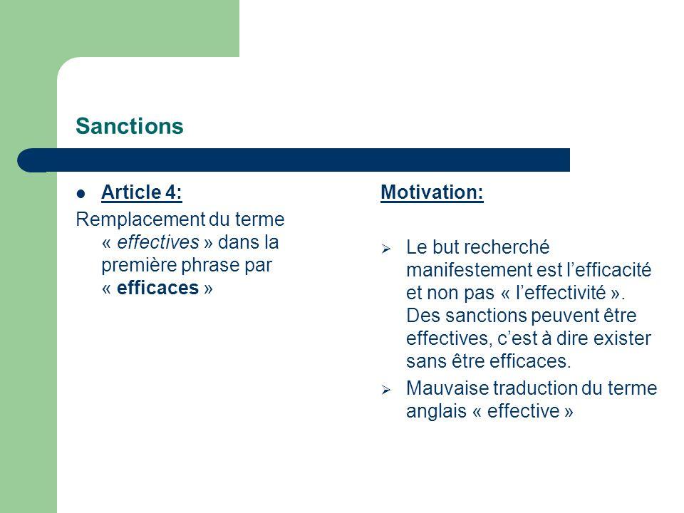 Sanctions Article 4: Remplacement du terme « effectives » dans la première phrase par « efficaces » Motivation: Le but recherché manifestement est lefficacité et non pas « leffectivité ».