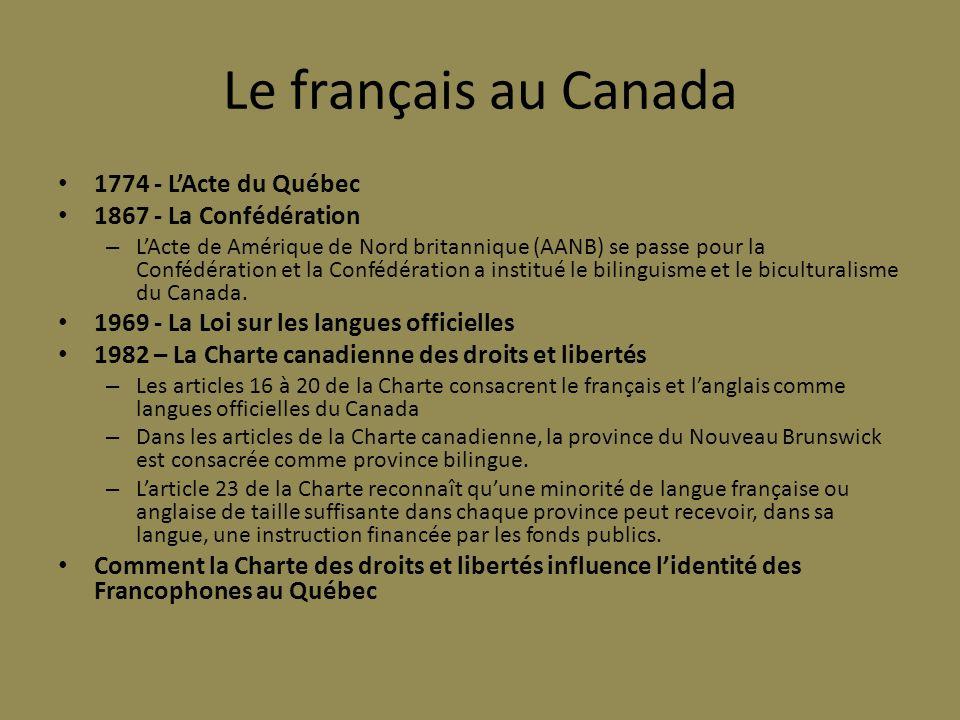 Le français au Canada 1774 - LActe du Québec 1867 - La Confédération – LActe de Amérique de Nord britannique (AANB) se passe pour la Confédération et