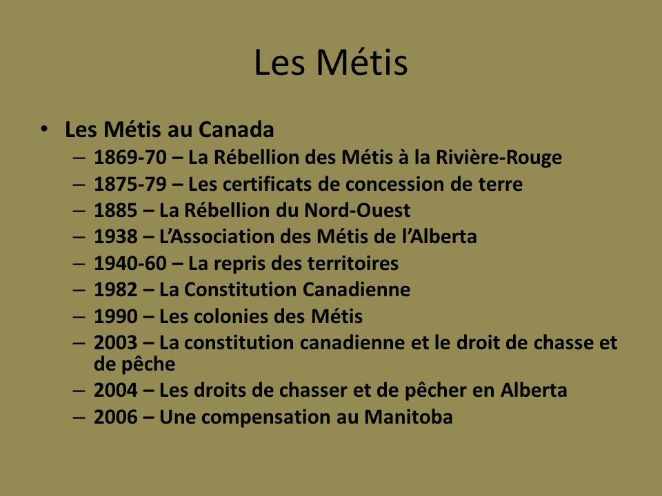 Les Métis Les Métis au Canada – 1869-70 – La Rébellion des Métis à la Rivière-Rouge – 1875-79 – Les certificats de concession de terre – 1885 – La Réb