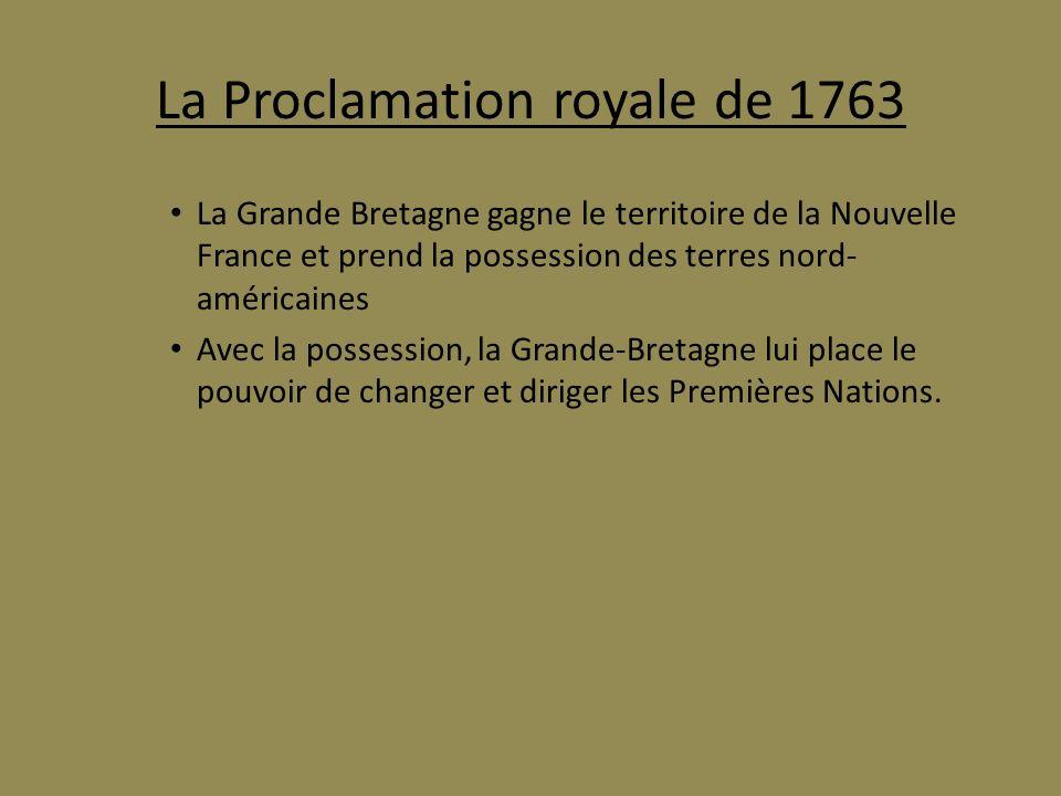 La Proclamation royale de 1763 La Grande Bretagne gagne le territoire de la Nouvelle France et prend la possession des terres nord- américaines Avec l