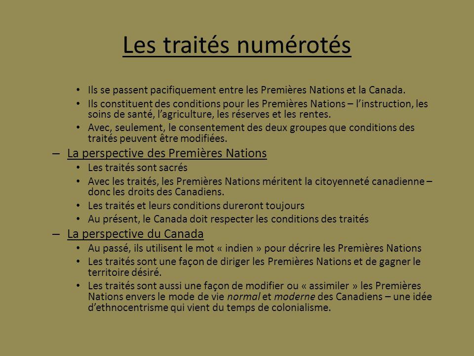 Les traités numérotés Ils se passent pacifiquement entre les Premières Nations et la Canada. Ils constituent des conditions pour les Premières Nations
