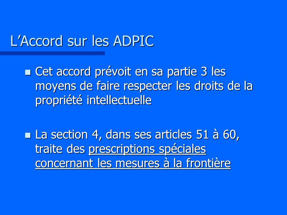 LAccord sur les ADPIC n Cet accord prévoit en sa partie 3 les moyens de faire respecter les droits de la propriété intellectuelle n La section 4, dans