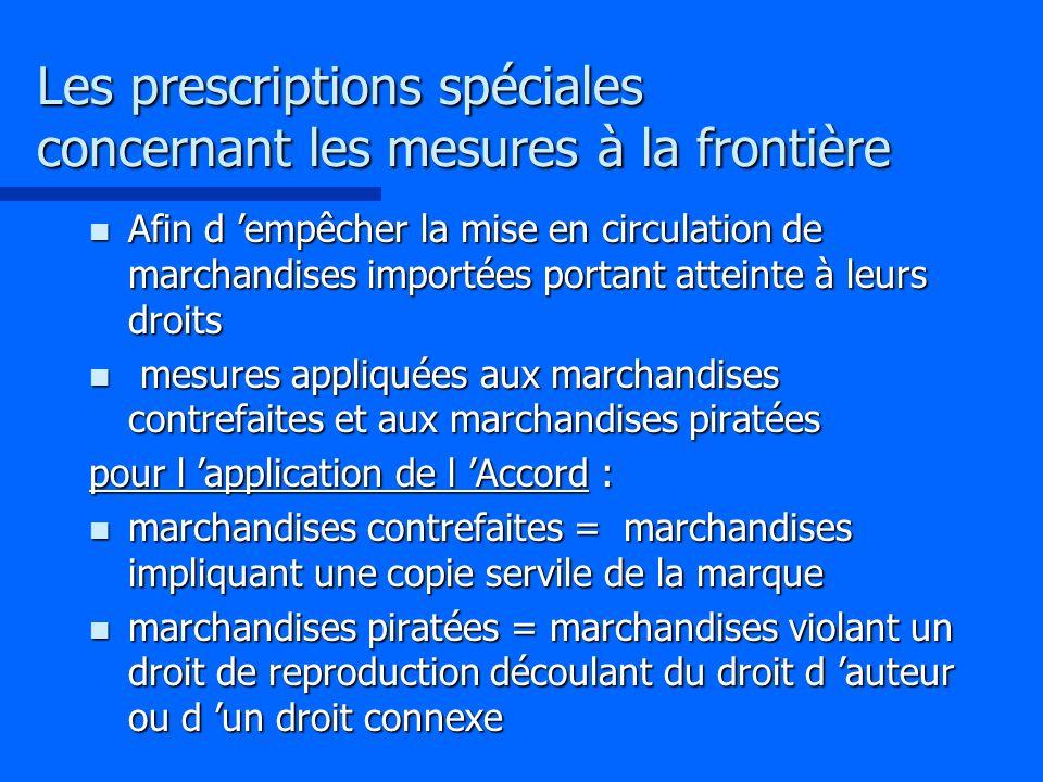 Les prescriptions spéciales concernant les mesures à la frontière n Afin d empêcher la mise en circulation de marchandises importées portant atteinte