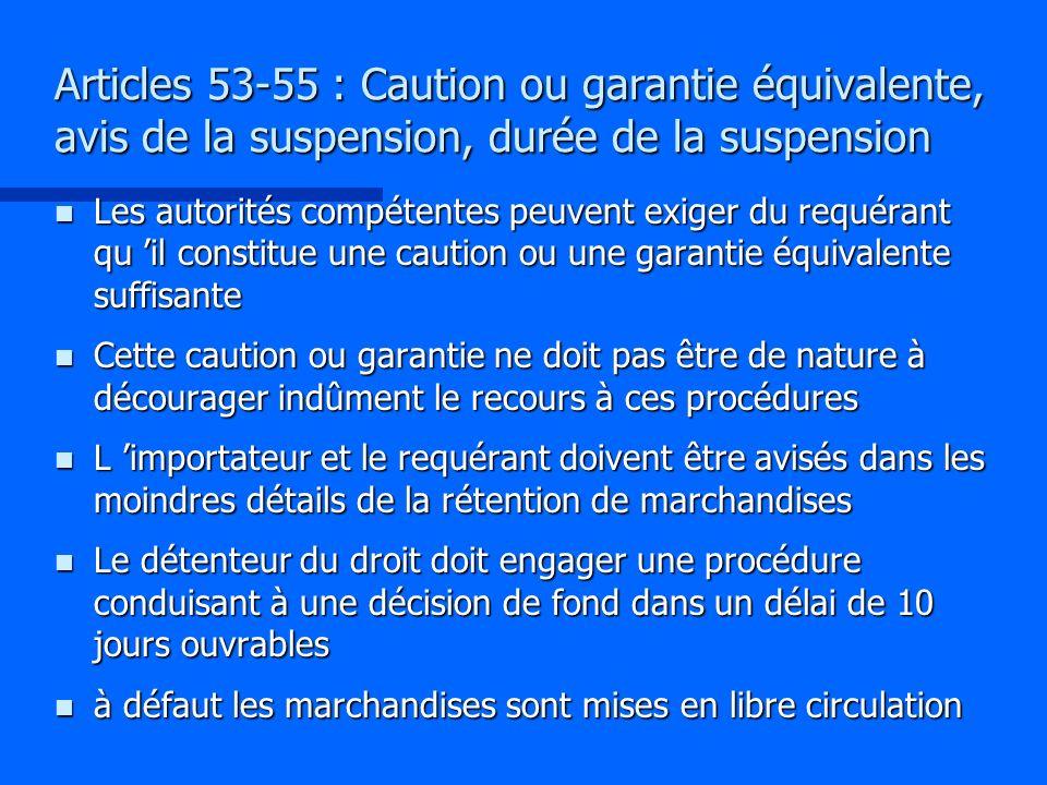 Articles 53-55 : Caution ou garantie équivalente, avis de la suspension, durée de la suspension n Les autorités compétentes peuvent exiger du requéran