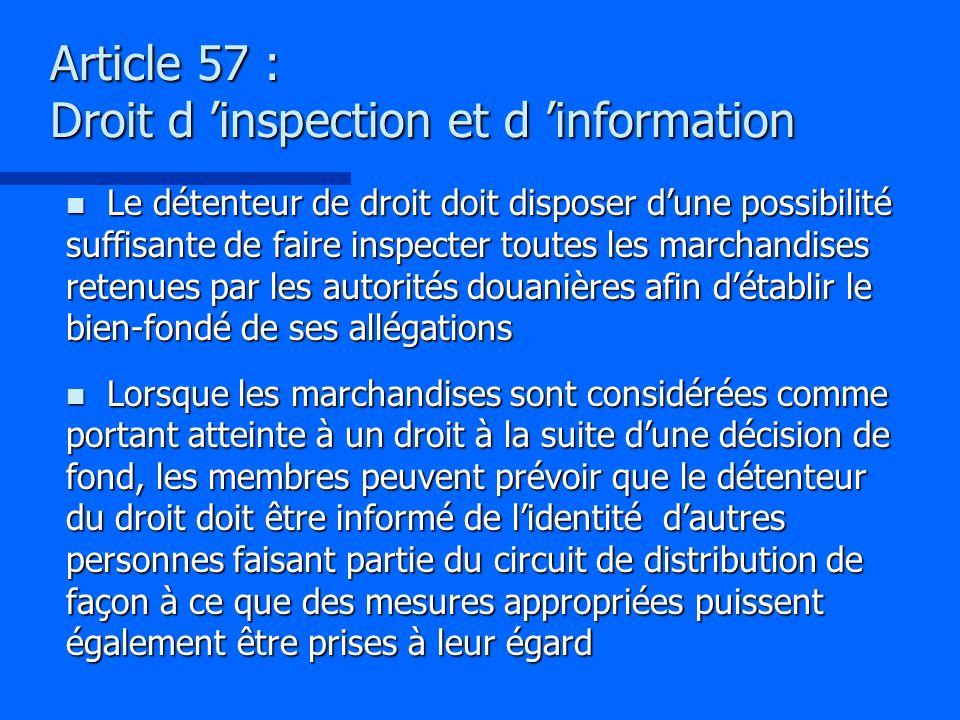 Article 57 : Droit d inspection et d information n Le détenteur de droit doit disposer dune possibilité suffisante de faire inspecter toutes les march