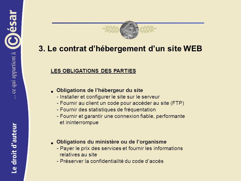 3. Le contrat dhébergement dun site WEB LES OBLIGATIONS DES PARTIES Obligations de lhébergeur du site - Installer et configurer le site sur le serveur