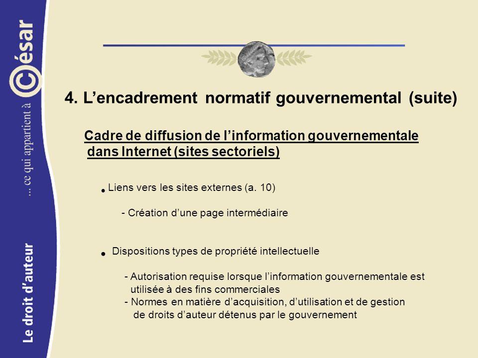 4. Lencadrement normatif gouvernemental (suite) Cadre de diffusion de linformation gouvernementale dans Internet (sites sectoriels) Liens vers les sit