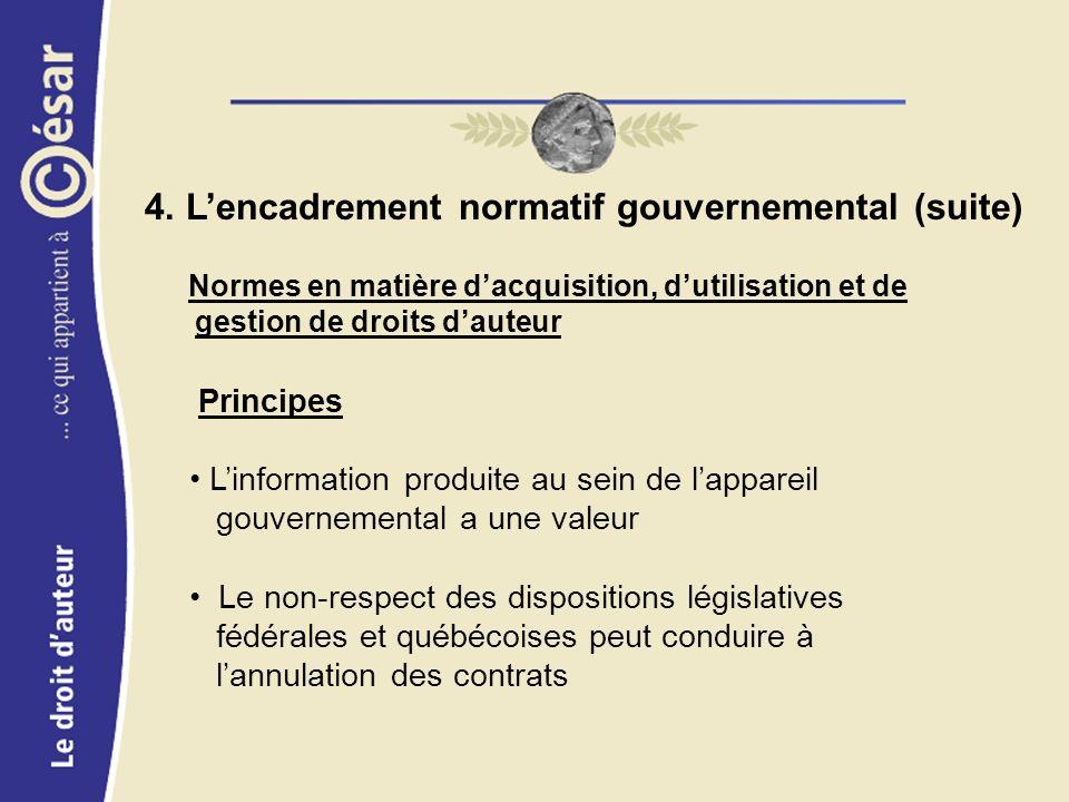 4. Lencadrement normatif gouvernemental (suite) Normes en matière dacquisition, dutilisation et de gestion de droits dauteur Principes Linformation pr