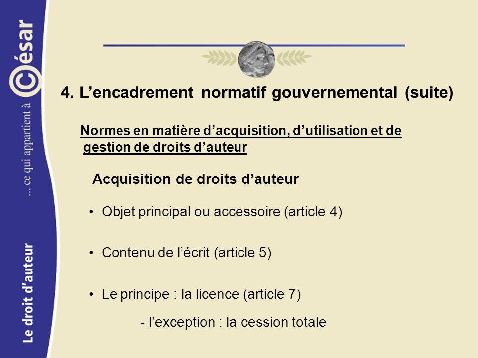 4. Lencadrement normatif gouvernemental (suite) Normes en matière dacquisition, dutilisation et de gestion de droits dauteur Acquisition de droits dau