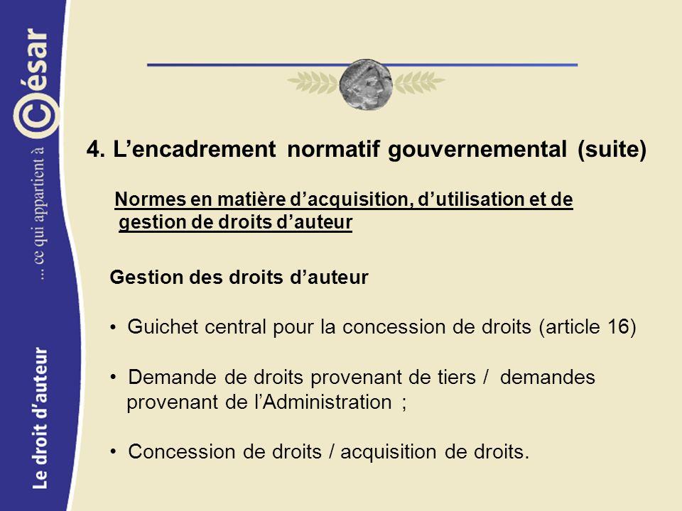 4. Lencadrement normatif gouvernemental (suite) Normes en matière dacquisition, dutilisation et de gestion de droits dauteur Gestion des droits dauteu