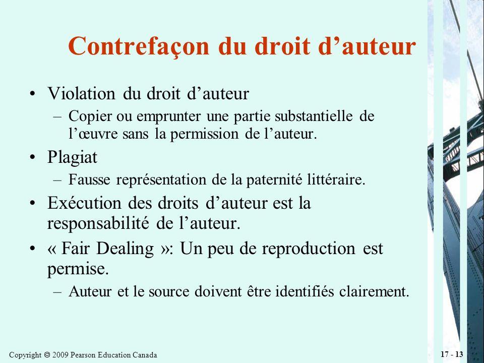 Copyright 2009 Pearson Education Canada 17 - 13 Contrefaçon du droit dauteur Violation du droit dauteur –Copier ou emprunter une partie substantielle de lœuvre sans la permission de lauteur.