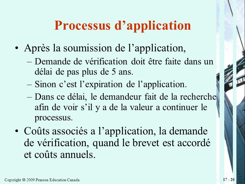 Copyright 2009 Pearson Education Canada 17 - 20 Processus dapplication Après la soumission de lapplication, –Demande de vérification doit être faite dans un délai de pas plus de 5 ans.
