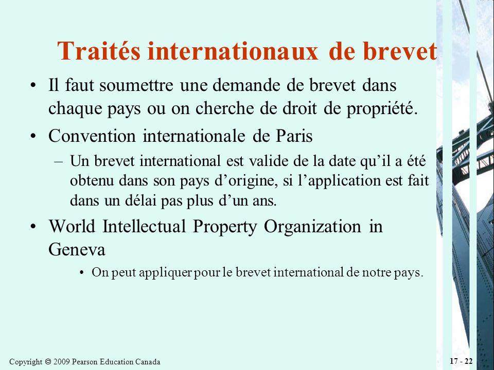 Copyright 2009 Pearson Education Canada 17 - 22 Traités internationaux de brevet Il faut soumettre une demande de brevet dans chaque pays ou on cherche de droit de propriété.