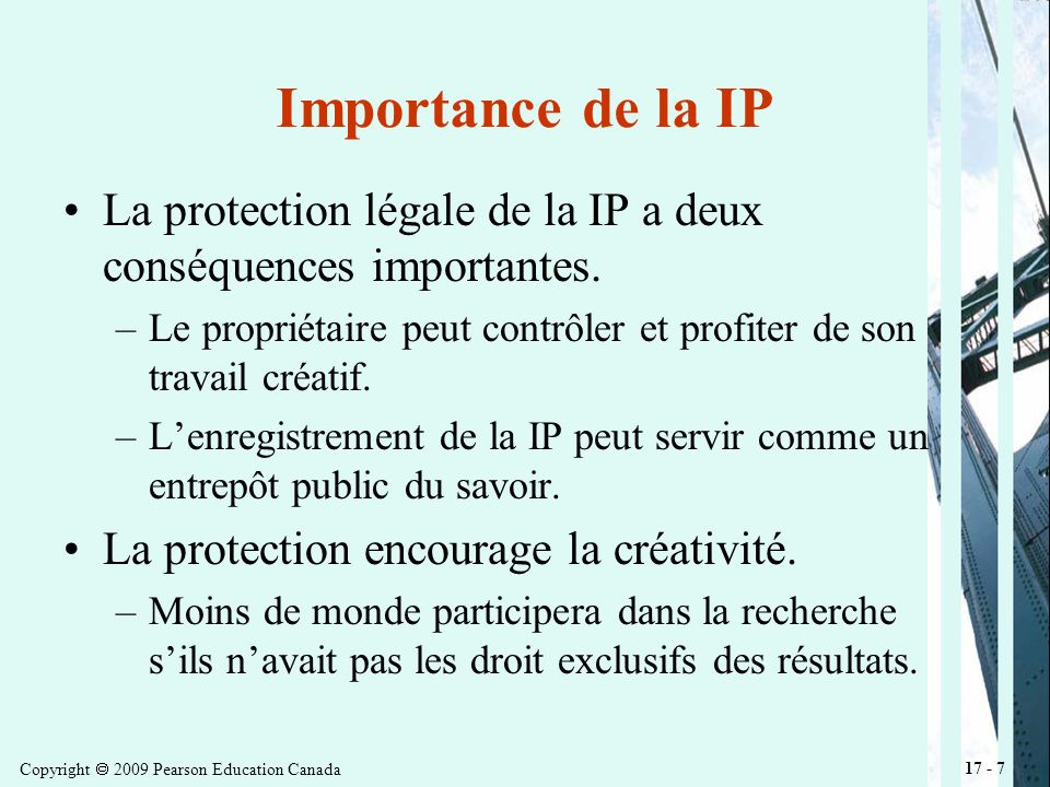 Copyright 2009 Pearson Education Canada 17 - 7 Importance de la IP La protection légale de la IP a deux conséquences importantes.